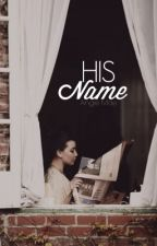 His Name by HeartfeltSongwriter