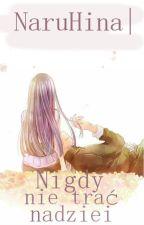 NaruHina |Nigdy nie trać nadziei by Oliwia_Hatake
