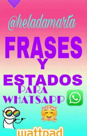 Frases Y Estados Para Whatsapp Heladamarta Wattpad