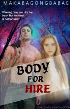 Body For Hire (But Heart's Not For Sale) [Ongoing] by MakabagongBabae