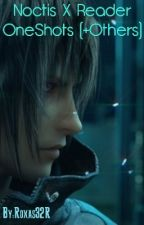 Noctis X Reader OneShots (+Others) by yuney_h