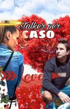 Stalker per caso by crazy_green_girl88