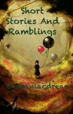 Short Stories And Ramblings by maniacdream