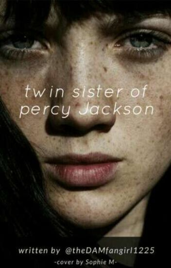My Story: Twin Sister of Percy Jackson - theDAMfangirl1225 - Wattpad