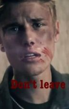 Don't leave by Writefanfic4ever