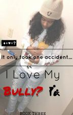 I Love My Bully? The Trilogy (studxstud) by omoovoxo