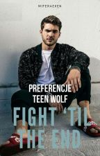 Fight 'Til the end - Preferencje Teen Wolf by WifeRaeken