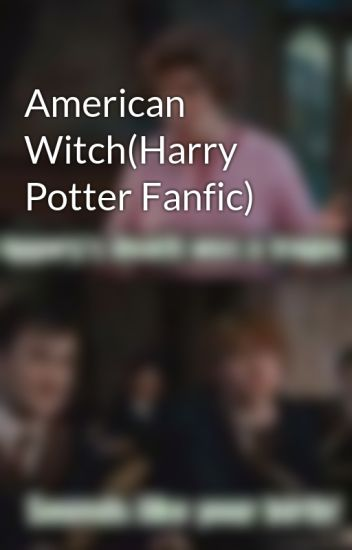 American Witch(Harry Potter Fanfic) - RebelWizard2016 - Wattpad