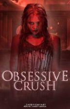 Obsessive Crush (Em revisão ) by _arthesmalikito