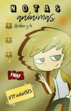 Notas anónimas [Golden y tú] #FNAFHS by YTFanGirl823