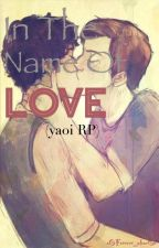 In The Name of Love (Yaoi RP) by oOForever_aloneOo