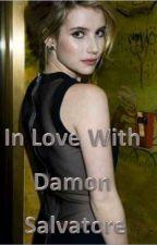 In love with Damon Salvatore (Watty Awards 2012) by QueenofSalvatores