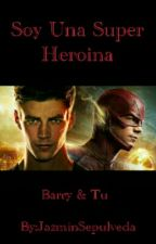 soy una super heroina (barry allen y tu)  by JazminSepulveda