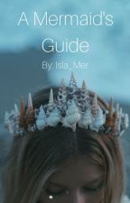 The Complete Guide To Mermaids by Isla_Mer