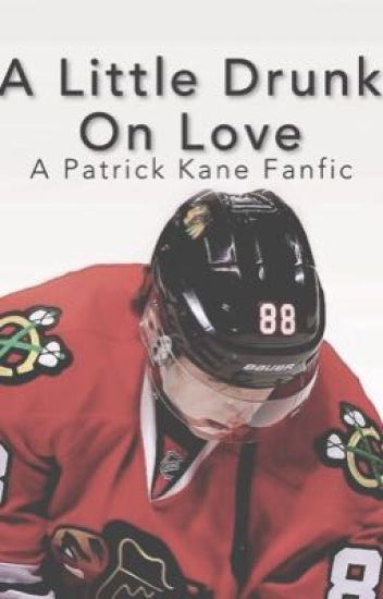 A Little Drunk On Love (Patrick Kane Fanfic)