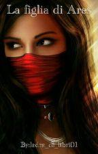 La figlia di Ares by ladra_di_libri01
