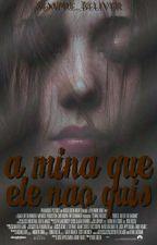 A Mina Que Ele Não Quis by Sempre_Beliver