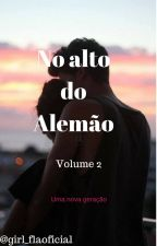 No alto do Alemão-Volume 2 by girl_flaoficial