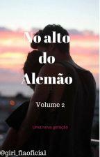 No alto do Alemão-Volume 2 by girl_flaoficial