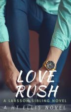 Love Rush (LarssonSiblingSeries#4) by HTEllis