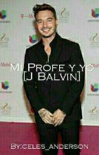 Mi Profe y Yo [J Balvin] by celes_anderson