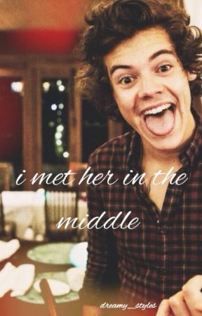 I met her in the middle - harry styles by dreamy_styles