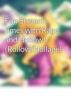 Fun Stream times with Rage and Hollow! (Rollow/Hollage) by Skittlezzandskylox