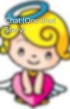 Chat (One Shot Story) by anghelsaimpyerno