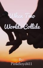 When Two Worlds Collide by Pinkfloyd411