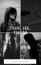 She. He. Them. by BreatheScareMe