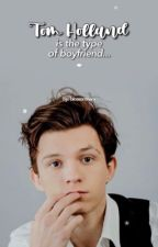 Tom Holland is the type of boyfriend  by fuckingspider