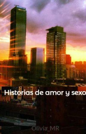 Historias de amor y sexo by Olivia_MR
