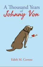 A Thousand Years of Johnny Von by EdithCortese