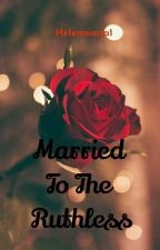 Married To The Ruthless by HelenMaria1