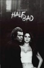 Half Bad || h.s. (vf) by triangulaire