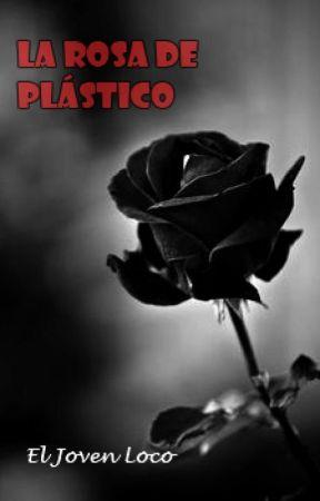 La rosa de plástico by ElJovenLoco