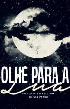 Olhe para a Lua by OliviaPetro