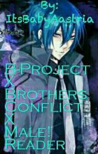 B-Project X Brothers Conflict x Male reader by softboy-jisung