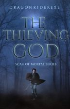 The Thieving God ( Book 1 of the Scar of Mortals Series) by DragonRiderEXE