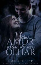 Um AmOr AlEm De Um OlHaR [COMPLETO] by Emanuelesp