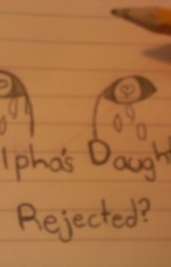 The Alphas Daughter, Rejected?