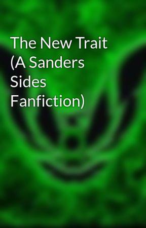 The New Trait (A Sanders Sides Fanfiction) - Ëñjøÿ thë Šhøw