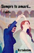 Siempre te amaré... (FAN-FIC) (La selección Parte Final De La Elegida)  by talexism