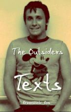 The Outsiders ➳ Texts by frantastic_fox