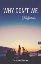 Why Don't We  by Dondon5ever