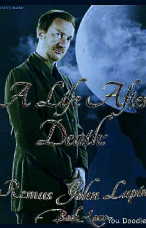 A Life After Death: Remus John Lupin by -Book_Lover-