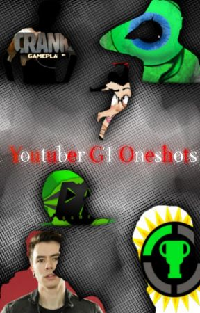 GT Youtuber One-shots by YoutuberGT