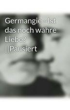 Germangie ~Ist das noch wahre Liebe?    Pausiert by ClariMyPrincess01