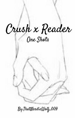 Crush x Reader  Short stories  Some smut  - Inittowinit_