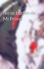 No se burlen de Mi Primo by May-Acosta476